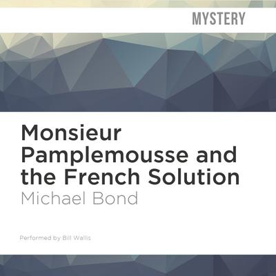 Monsieur Pamplemousse and the French Solution by Michael Bond audiobook