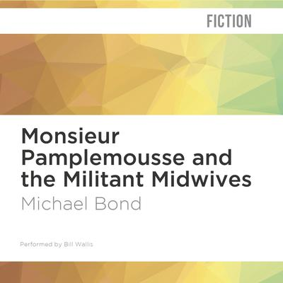 Monsieur Pamplemousse and the Militant Midwives by Michael Bond audiobook