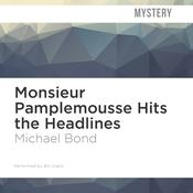 Monsieur Pamplemousse Hits the Headlines by  Michael Bond audiobook