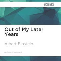 Out of My Later Years by Albert Einstein audiobook