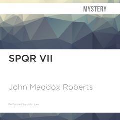 SPQR VII by John Maddox Roberts