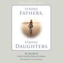 Strong Fathers, Strong Daughters by Meg Meeker audiobook