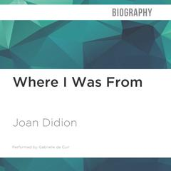 Where I Was From by Joan Didion audiobook