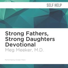 Strong Fathers, Strong Daughters Devotional by Meg Meeker, M.D. audiobook