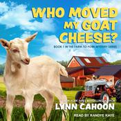 Who Moved My Goat Cheese? by  Lynn Cahoon audiobook
