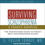 Surviving Schizophrenia, 6th Edition by  E. Fuller Torrey MD audiobook