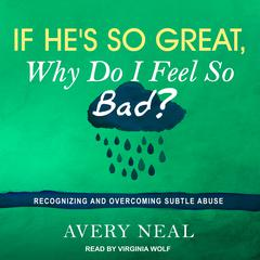 If He's So Great, Why Do I Feel So Bad? by Avery Neal audiobook