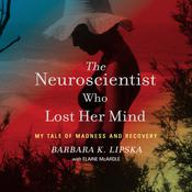 The Neuroscientist Who Lost Her Mind by  Barbara K. Lipska audiobook