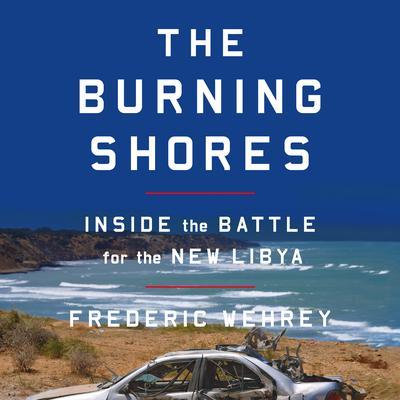 The Burning Shores by Frederic Wehrey audiobook