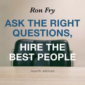 Ask the Right Questions, Hire the Best People, Fourth Edition by  Ron Fry audiobook