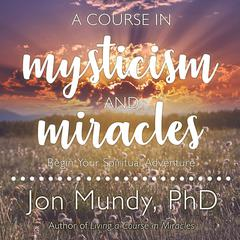 A Course in Mysticism and Miracles by Jon Mundy audiobook