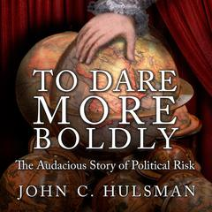 To Dare More Boldly by John C. Hulsman audiobook