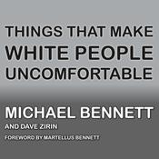 Things That Make White People Uncomfortable by  Michael  Bennett MD audiobook