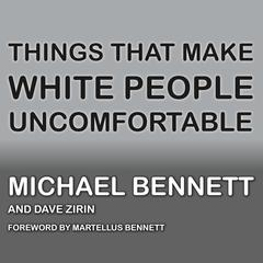 Things That Make White People Uncomfortable by Michael  Bennett audiobook