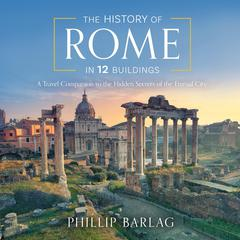 The History of Rome in 12 Buildings by Phillip Barlag audiobook