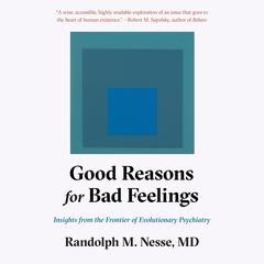 Good Reasons for Bad Feelings by Randolph Nesse, M.D. audiobook