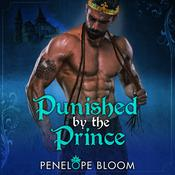 Punished by the Prince by  Penelope Bloom audiobook