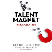 Talent Magnet by  Mark Miller audiobook