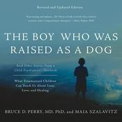 The Boy Who was Raised as a Dog (Revised Ed.) by  Bruce D. Perry MD, PhD audiobook