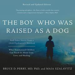 The Boy Who was Raised as a Dog (Revised Ed.) by Bruce D. Perry audiobook