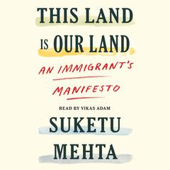 This Land Is Their Land by Suketu Mehta audiobook