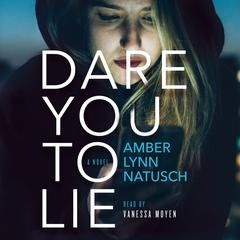 Dare You to Lie by Amber Lynn Natusch audiobook