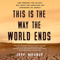 This Is the Way the World Ends by Jeff Nesbit audiobook