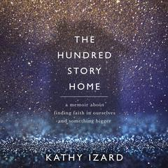 The Hundred Story Home by Kathy Izard audiobook