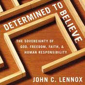Determined to Believe? by  John C. Lennox audiobook