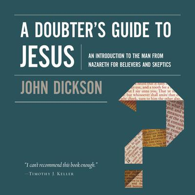 A Doubter's Guide to Jesus by John Dickson audiobook