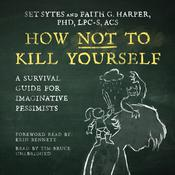 How Not to Kill Yourself by  Faith G. Harper PhD, LPC-S, ACS, ACN audiobook