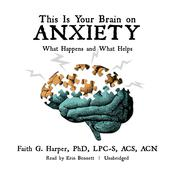 This Is Your Brain on Anxiety by  Faith G. Harper PhD, LPC-S, ACS, ACN audiobook