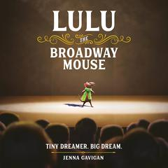 Lulu the Broadway Mouse by Jenna Gavigan audiobook