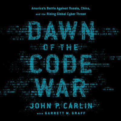Dawn of the Code War by John P. Carlin audiobook