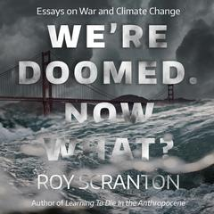 We're Doomed. Now What? by Roy Scranton audiobook