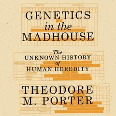 Genetics in the Madhouse by Theodore M. Porter audiobook