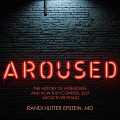 Aroused by Randi Hutter Epstein audiobook