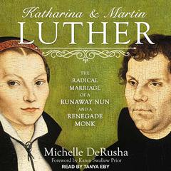 Katharina and Martin Luther by Michelle DeRusha audiobook