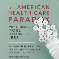 The American Health Care Paradox by Elizabeth H. Bradley audiobook
