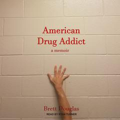 American Drug Addict by Brett Douglas audiobook