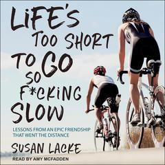 Life's Too Short to Go So F*cking Slow by Susan Lacke audiobook