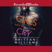 Kiss the Girls and Make Them Cry by  Brittani Williams audiobook