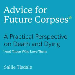 Advice for Future Corpses (and Those Who Love Them) by Sallie Tisdale audiobook