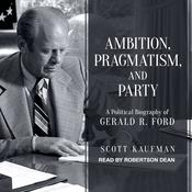 Ambition, Pragmatism, and Party by  Scott Kaufman audiobook