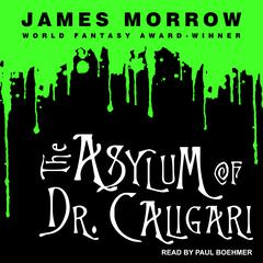 The Asylum of Dr. Caligari by James Morrow audiobook