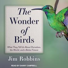 The Wonder of Birds by Jim Robbins audiobook