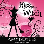 Kiss My Witch  by  Amy Boyles audiobook