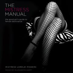 The Mistress Manual by Mistress Lorelei Powers audiobook
