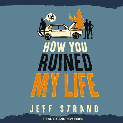 How You Ruined My Life by Jeff Strand audiobook