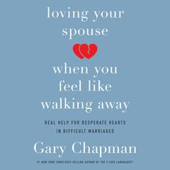 Loving Your Spouse When You Feel Like Walking Away by Gary Chapman audiobook